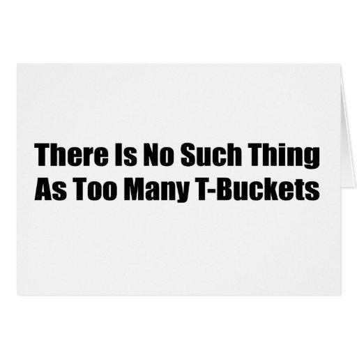 No hay cosa tal como demasiado Tbuckets Tarjeta