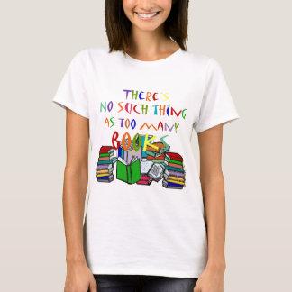 ¡No hay cosa tal como demasiados libros! Playera