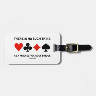 No hay cosa tal como el juego amistoso del puente etiqueta de equipaje