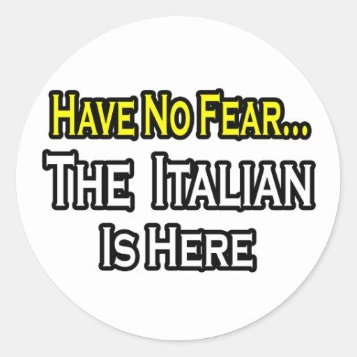 No hay italiano del miedo… aquí pegatina redonda