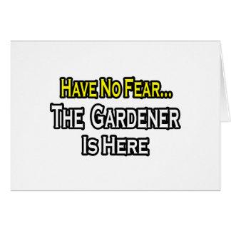 No hay jardinero del miedo… aquí tarjeta de felicitación