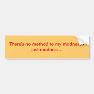 No hay método a mi locura - apenas locura… pegatina de parachoque