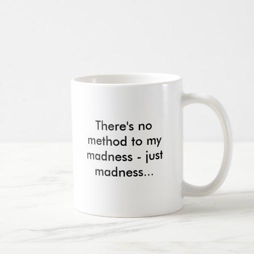 No hay método a mi locura - apenas locura… taza de café