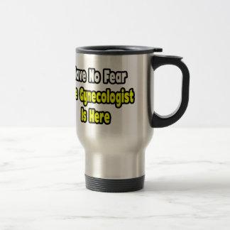 No hay miedo el ginecólogo aquí tazas de café