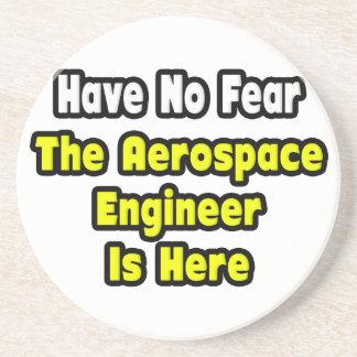 No hay miedo, el ingeniero aeroespacial aquí posavasos diseño