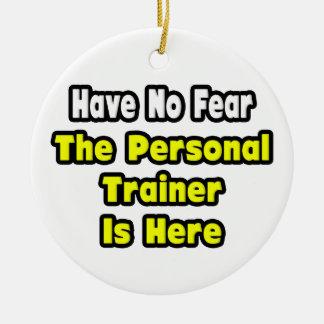 No hay miedo, el instructor personal aquí ornamentos de navidad