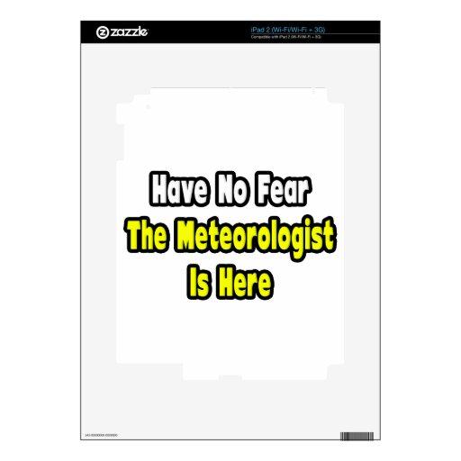 No hay miedo, el meteorólogo aquí iPad 2 skins