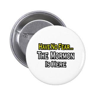 No hay mormón del miedo… aquí pin redondo de 2 pulgadas