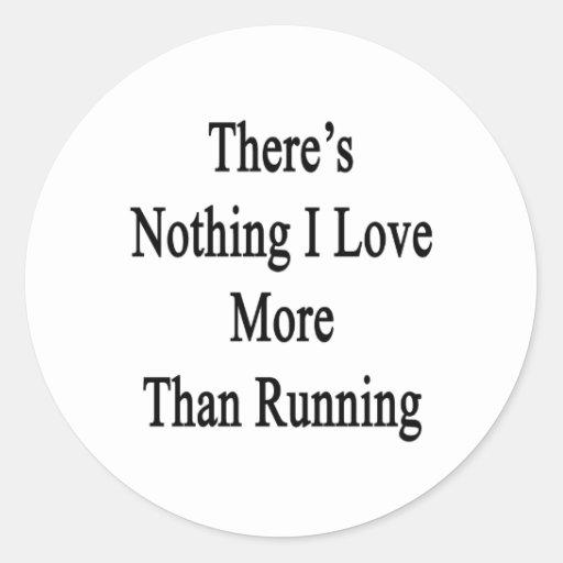 No hay nada amor de I más que corriendo Pegatinas Redondas