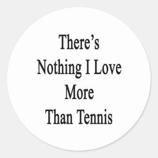 No hay nada amor de I más que tenis Pegatina Redonda