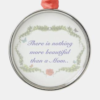 No hay nada más hermoso que una mamá Ornamen Adorno Redondo Plateado