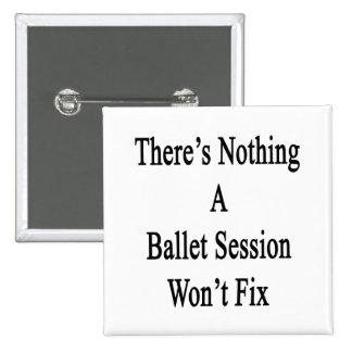 No hay nada que una sesión del ballet no fijará pin cuadrado