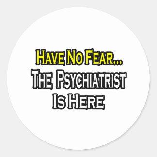 No hay psiquiatra del miedo… aquí pegatina redonda