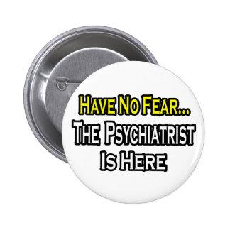 No hay psiquiatra del miedo… aquí pin redondo de 2 pulgadas
