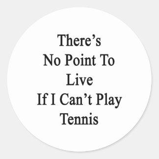 No hay punto a vivir si no puedo jugar a tenis pegatina redonda