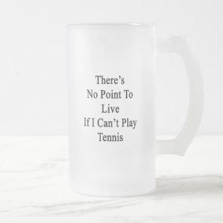 No hay punto a vivir si no puedo jugar a tenis taza