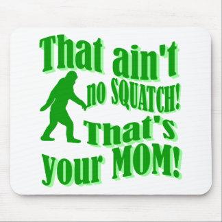 ¡no hay squatch, de que es su mamá! alfombrillas de ratones