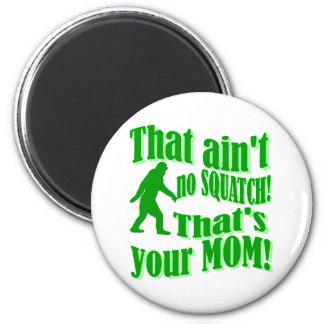 ¡no hay squatch, de que es su mamá! imán redondo 5 cm