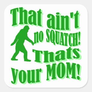 ¡no hay squatch, de que es su mamá! pegatina cuadrada