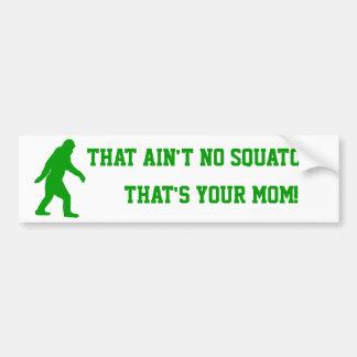 ¡no hay squatch, de que es su mamá! pegatina para auto