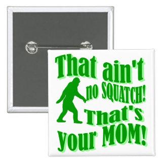 ¡no hay squatch, de que es su mamá! pin