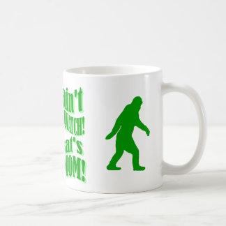 ¡no hay squatch, de que es su mamá! taza de café