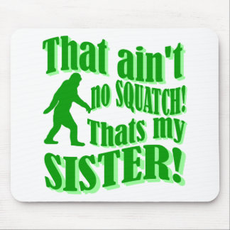 No hay squatch que es mi hermana alfombrilla de raton