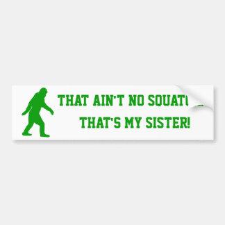 No hay squatch que es mi hermana etiqueta de parachoque