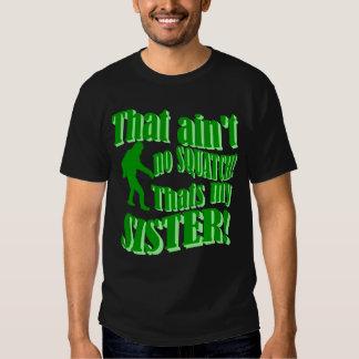 No hay squatch que es mi hermana camisas