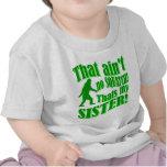 No hay squatch que es mi hermana camisetas