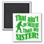 No hay squatch que es mi hermana imán cuadrado