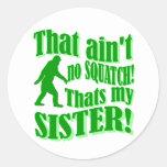 No hay squatch que es mi hermana etiquetas redondas