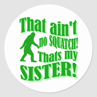 No hay squatch que es mi hermana pegatina redonda