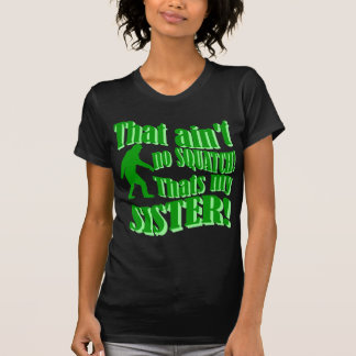 No hay squatch que es mi hermana camiseta
