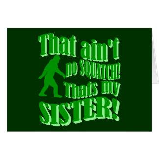 No hay squatch que es mi hermana tarjeta de felicitación