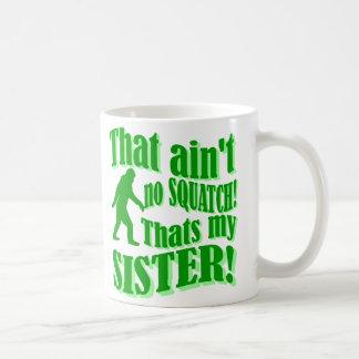 No hay squatch que es mi hermana taza