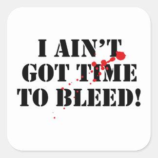 ¡No he conseguido hora de sangrar! Pegatina Cuadrada