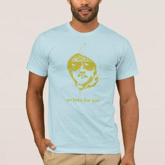No Hero For You T-Shirt