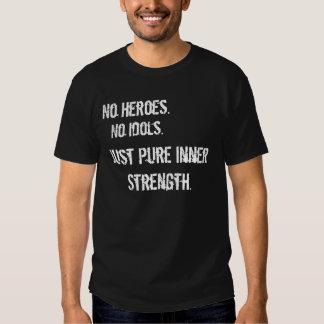 No Heroes. No Idols. Tee Shirt