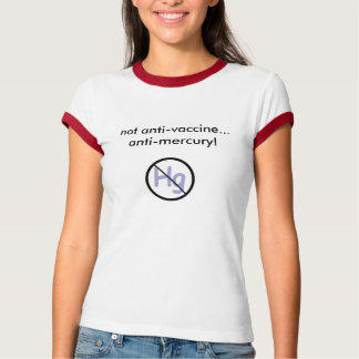 No Hg, not anti-vaccine...anti-mercury! T-Shirt
