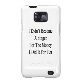 No hice cantante para el dinero que lo hice las FO Galaxy SII Funda