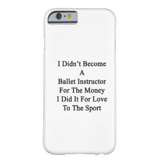 No hice instructor del ballet para el dinero