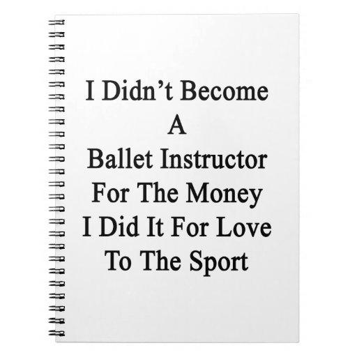 No hice instructor del ballet para el dinero libros de apuntes con espiral