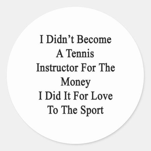 No hice instructor del tenis para el dinero pegatinas redondas