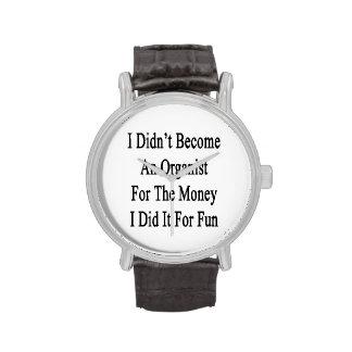 No hice organista para el dinero que lo hice relojes de pulsera