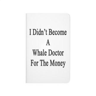No hice un doctor For The Money de la ballena Cuadernos