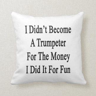 No hice un trompetista para el dinero que lo hice cojines