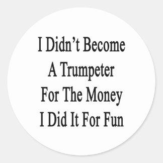 No hice un trompetista para el dinero que lo hice pegatina redonda