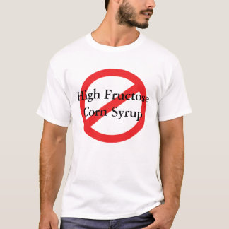 No High Fructose Corn Syrup T-Shirt