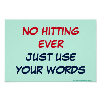 NO HITTING - EVER - JUST USE YOUR WORDS POSTER